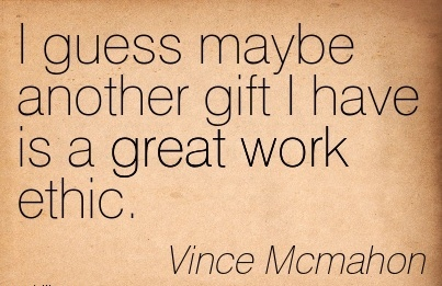 great-work-quote-by-vince-mcmahon-i-guess-maybe-another-gift-i-have-is-a-great-work-ethic.jpg