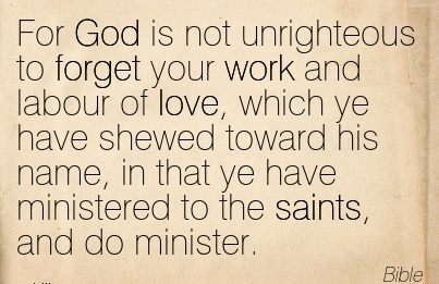 great-work-quote-from-bible-for-god-is-not-unrighteous-to-forget-your-work-and-labour-of-love-which-ye-have-shewed-toward-his-name-in-that-ye-have-ministered-to-the-saints-and-do-minister.jpg