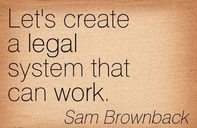 great-work-quote-sam-brownback-lets-create-a-legal-system-that-can-work.jpg