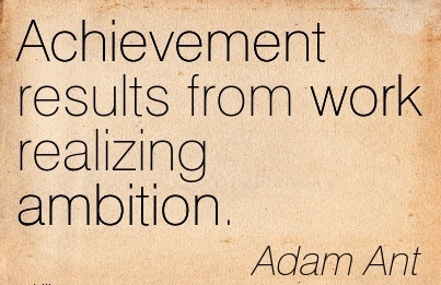 inspirational-work-quote-by-adam-ant-achievement-results-from-work-realizing-ambition.jpg