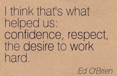 inspirational-work-quote-by-ed-obrien-i-think-thats-what-helped-us-confidence-respect-the-desire-to-work-hard.jpg