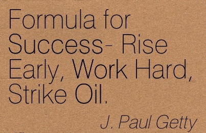 inspirational-work-quote-by-j-paul-getty-formula-for-success-rise-early-work-hard-strike-oil.jpg