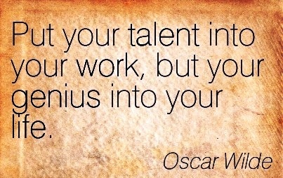 inspirational-work-quote-by-oscar-wilde-put-your-talent-into-your-work-but-your-genius-into-your-life.jpg