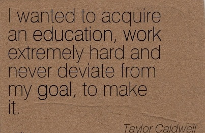 inspirational-work-quote-by-taylor-caldwell-i-wanted-to-acquire-an-education-work-extremely-hard-and-never-deviate-from-my-goal-to-make-it.jpg