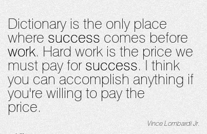 inspirational-work-quote-by-vine-lombardi-jr-dictionary-is-the-only-place-where-success-comes-before-work-hard-work-is-the-price-we-must-pay-for-fuccess.jpg