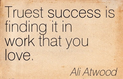motivational-work-quote-by-ali-atwood-truest-success-is-finding-it-in-work-that-you-love.jpg