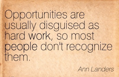 motivational-work-quote-by-ann-landers-opportunities-are-usually-disguised-as-hard-work-so-most-people-dont-recognize-them.jpg