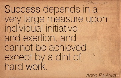 motivational-work-quote-by-anna-pavlova-success-depends-in-a-very-large-measure-upon-individual-initiative-and-exertion-and-cannot-be-achieved-except-by-a-dint-of-hard-work.jpg
