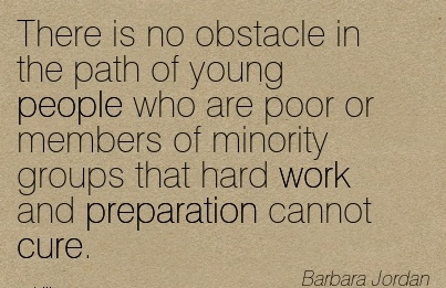 motivational-work-quote-by-barbara-jordan-there-is-no-obstacle-in-the-path-of-young-people-who-are-poor-or-members-of-minority-groups-that-hard-work-and-preparation-cannot-cure.jpg