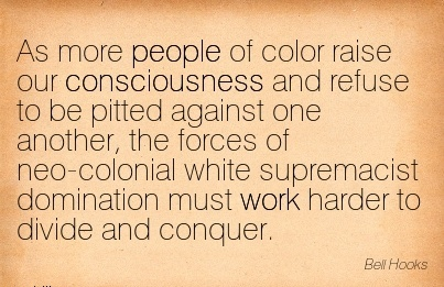 motivational-work-quote-by-bell-hocks-as-more-people-of-color-raise-our-consciousness-and-refuse-to-be-pitted-against-one-another-the-forces-of-neo-colonial-white-supremacist-domination-must-work-h.jpg