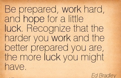 motivational-work-quote-by-ed-bradley-be-prepared-work-hard-and-hope-for-a-little-luck-recognize-that-the-harder-you-work.jpg