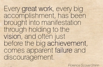 motivational-work-quote-by-florence-scovel-shinn-every-great-work-every-big-accomplishment-has-been-brought-into-manifestation-through-holding-to-the-vision-and-often-just-before-the-big-achievem.jpg