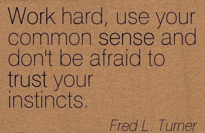 motivational-work-quote-by-fred-l-turner-work-hard-use-your-common-sense-and-dont-be-afraid-to-trust-your-instincts.jpg