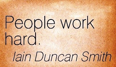 motivational-work-quote-by-iain-duncan-smith-people-work-hard.jpg