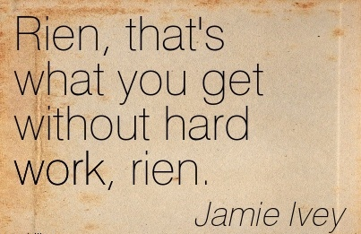 motivational-work-quote-by-jamie-ivey-rien-thats-what-you-get-without-hard-work-rien.jpg