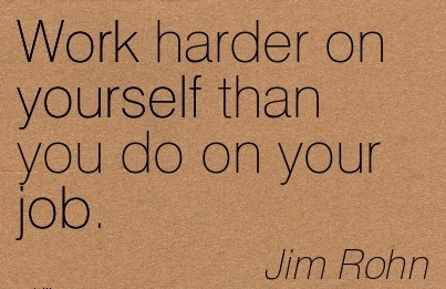 motivational-work-quote-by-jim-rohn-work-harder-on-yourself-than-you-do-on-your-job.jpg