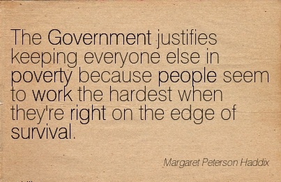motivational-work-quote-by-margaret-peterson-haddix-the-government-justifies-keeping-everyone-else-in-poverty-because-people-seem-to-work-the-hardest-when-theyre-right-on-the-edge-of-survival.jpg