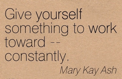 motivational-work-quote-by-mary-kay-ash-give-yourself-something-to-work-toward-constantly.jpg