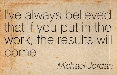 motivational-work-quote-by-michael-jordan-ive-always-believed-that-if-you-put-in-the-work-the-results-will-come.jpg