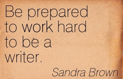 motivational-work-quote-by-sandra-brown-be-prepared-to-work-hard-to-be-a-writer.jpg