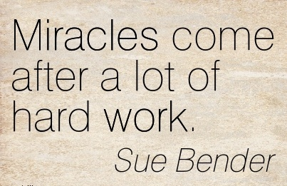 motivational-work-quote-by-sue-bender-miracles-come-after-a-lot-of-hard-work.jpg
