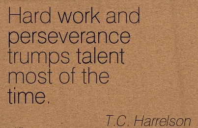 motivational-work-quote-by-tc-harrelson-hard-work-and-perseverance-trumps-talent-most-of-the-time.jpg
