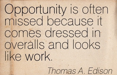motivational-work-quote-by-thomas-a-edison-opportunity-is-often-missed-because-it-comes-dressed-in-overalls-and-looks-like-work.jpg