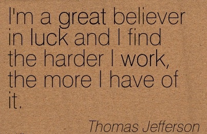 motivational-work-quote-by-thomas-jefferson-im-a-great-believer-in-luck-and-i-find-the-harder-i-work-the-more-i-have-of-it.jpg