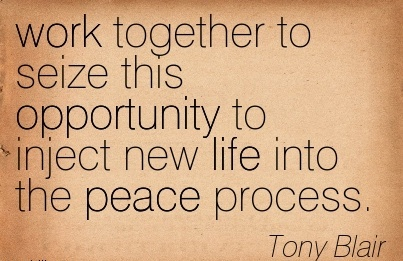 motivational-work-quote-by-tony-blair-work-together-to-seize-this-opportunity-to-inject-new-life-into-the-peace-process.jpg