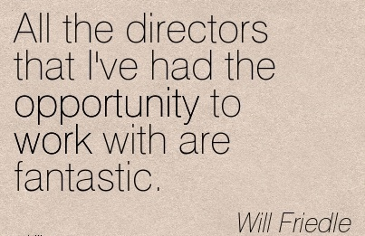 motivational-work-quote-by-will-friedle-all-the-directors-that-ive-had-the-opportunity-to-work-with-are-fantastic.jpg