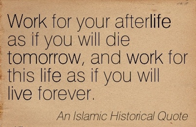 motivational-work-quote-work-for-your-afterlife-as-if-you-will-die-tomorrow-and-work-for-this-life-as-if-you-will-live-forever.jpg