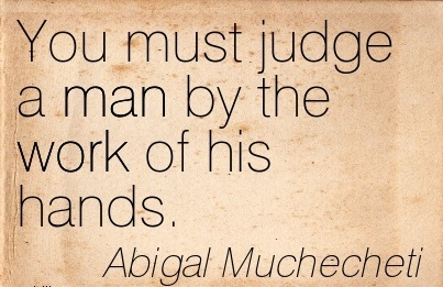 nice-work-quote-abigal-muchecheti-you-must-judge-a-man-by-the-work-of-his-hands.jpg