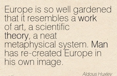 nice-work-quote-aldous-huxley-europe-is-so-well-gardened-that-it-resembles-a-work-of-art.jpg