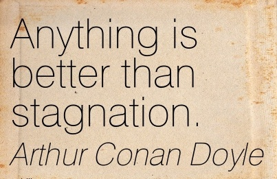 nice-work-quote-by-athur-conan-doyle-anything-is-better-than-stagnation.jpg
