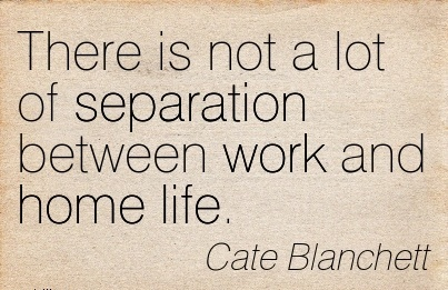 nice-work-quote-by-cate-blanchett-there-is-not-lot-of-separation-between-work-and-home-life.jpg