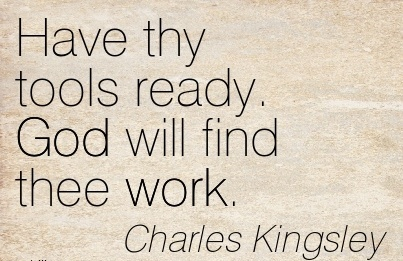 nice-work-quote-by-charles-kingsley-have-thy-tools-ready-god-will-find-thee-work.jpg