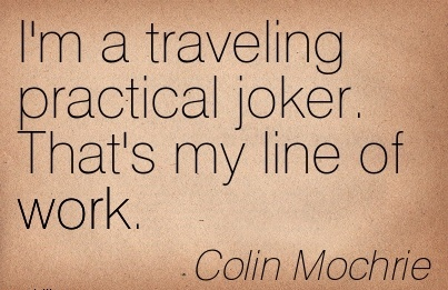 nice-work-quote-by-colin-mochrie-im-a-traveling-practical-joker-thats-my-line-of-work.jpg