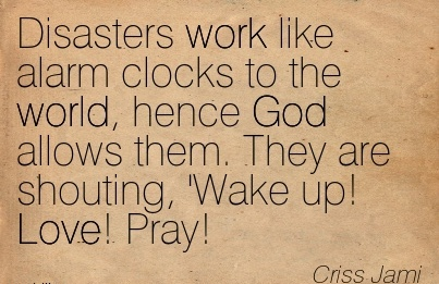 nice-work-quote-by-criss-jami-disasters-work-like-alarm-clocks-to-the-world-hence-god-allows-them-they-are-shouting-wake-up-love-pray.jpg