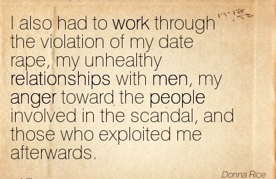 nice-work-quote-by-donna-rice-i-also-had-to-work-through-the-violation-of-my-date-rape-my-unhealthy-relationships-with-men-my-anger-toward-the-people-involved-in-the-scandal-and-those-who-exploit.jpg