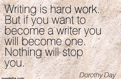nice-work-quote-by-dorothy-day-writing-is-hard-work-but-if-you-want-to-become-a-writer-you-will-become-one-nothing-will-stop-you.jpg
