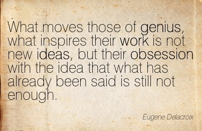 nice-work-quote-by-eugene-delacroix-what-moves-those-of-genius-what-inspires-their-work-is-not-new-ideas.jpg