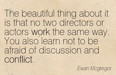 nice-work-quote-by-ewan-mcgregor-the-beautiful-thing-about-it-is-that-no-two-directors-or-actors-work-the-same-way-you-also-learn-not-to-be-afraid-of-discussion-and-conflict.jpg