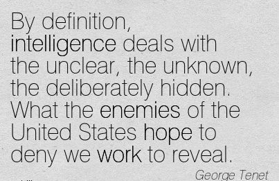nice-work-quote-by-george-tenet-by-definition-intelligence-deals-with-the-unclear-the-unknown-the-deliberately-hidden-what-the-enemies-of-the-united-states-hope-to-deny-we-work-to-reveal.jpg