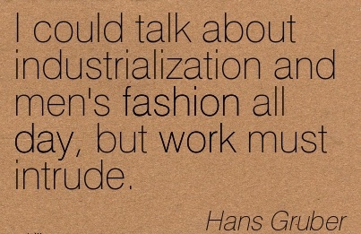 nice-work-quote-by-hans-gruber-i-could-talk-about-industrialization-and-mens-fashion-all-day-but-work-must-intrude.jpg