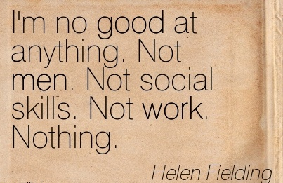 nice-work-quote-by-helen-fielding-im-no-good-at-anything-not-men-not-social-skills-not-work-nothing.jpg