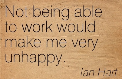 nice-work-quote-by-ian-hart-not-being-able-to-work-would-make-me-very-unhappy.jpg