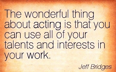 nice-work-quote-by-jeff-bridges-the-wonderful-thing-about-acting-is-that-you-can-use-all-of-your-talents-and-interests-in-your-work.jpg
