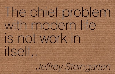 nice-work-quote-by-jeffrey-steingarten-the-chief-problem-with-modern-life-is-not-work-in-itself.jpg