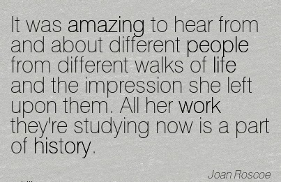 nice-work-quote-by-joan-roscoe-it-was-amazing-to-hear-from-and-about-different-people-from-different-walks-of-life-and-the-impression-she-left-upon-them-all-her-work-theyre-studying-now-is-a-part-o.jpg