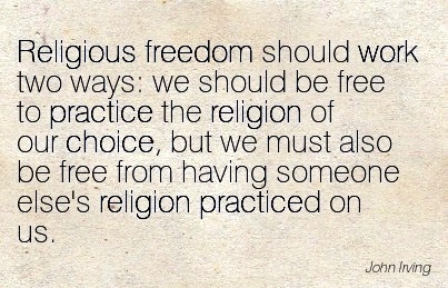 nice-work-quote-by-john-irving-religious-freedom-should-work-two-ways-we-should-be-free-to-practice-the-religion-of-our-choice-but-we-must-also-be-free-from-having-someone-elses-religion-practiced.jpg